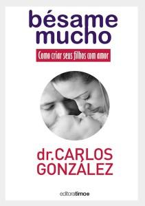 Bésame Mucho - Como criar seus filhos com amor - Dr. Carlos Gonzáles - Ed.: Timo