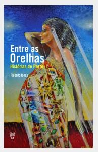 Entre as Orelhas - Histórias de Parto - Ricardo Hebert Jones - Ed.: Ideias a Granel