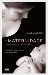 A Maternidade e o encontro com a própria sombra - Laura Gutman - Ed.Best Seller