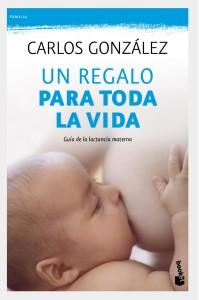 Um regalo para toda la vida - Guía de la lactancia materna - Carlos Gonzáles - Ed. Booket